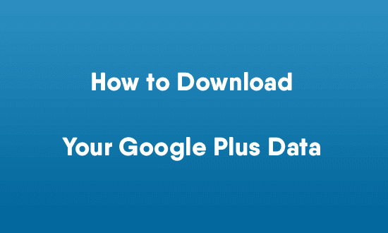 How to Download Your Google Plus Data