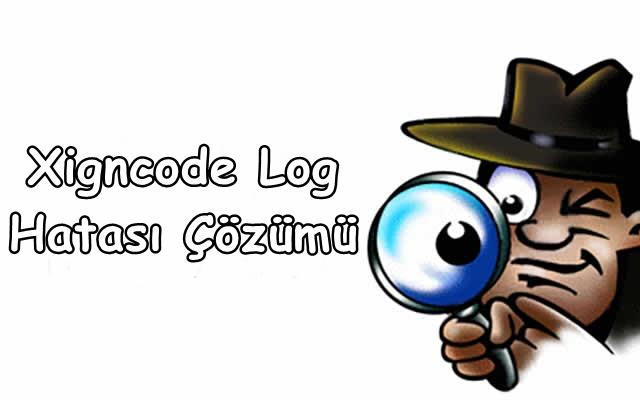 Xigncode Log Hatasi Cozumu