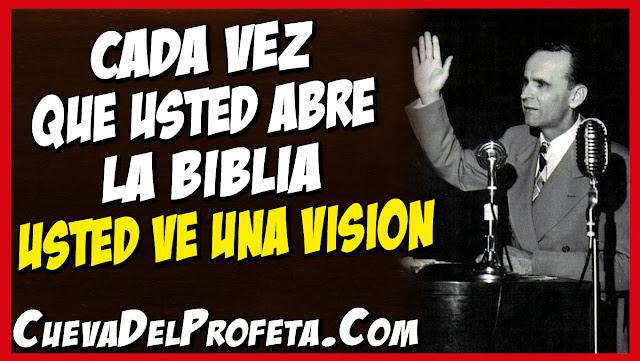Cada vez que usted abre la Biblia usted ve una vision - Citas William Marrion Branham Mensajes