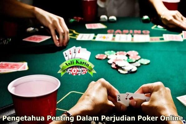 Pengetahuan Penting Dalam Perjudian Poker Online