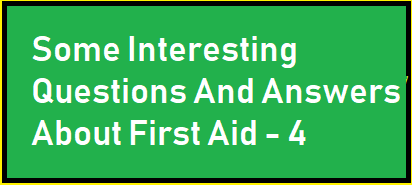 Some Interesting Questions And Answers About First Aid - 4