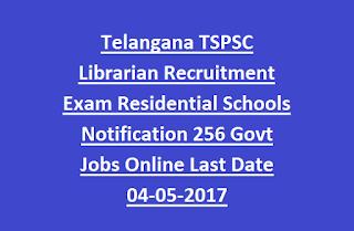 Telangana TSPSC Librarian Recruitment Exam Residential Schools Notification 256 Govt Jobs Online Last Date 04-05-2017