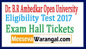 Dr. B.R Ambedkar Open University Eligibility Test 2017 Hall Tickets