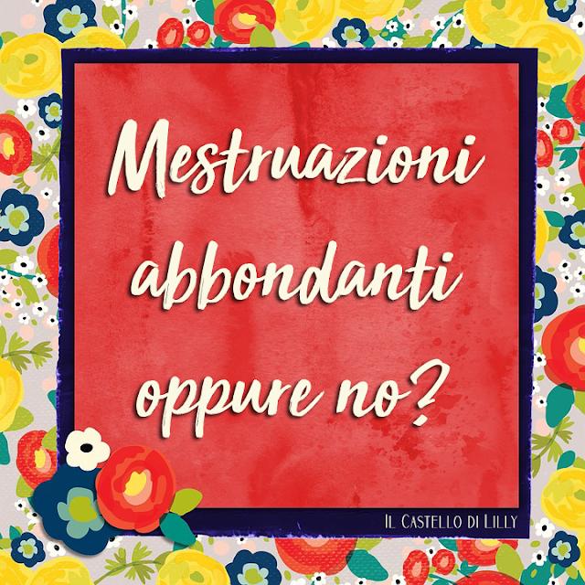Le tue mestruazioni sono abbondanti oppure no?