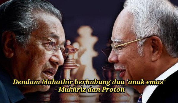 Dendam Mahathir berhubung dua 'anak emas' - Mukhriz dan Proton