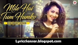 Mile Ho Tum Humko_Neha Kakkar Version