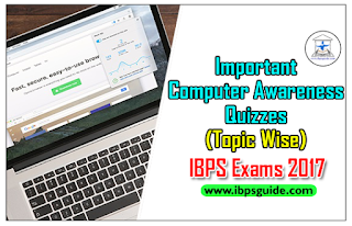 Important Computer Awareness Quizzes (Topic Wise) for IBPS Exams 2017 Day-1