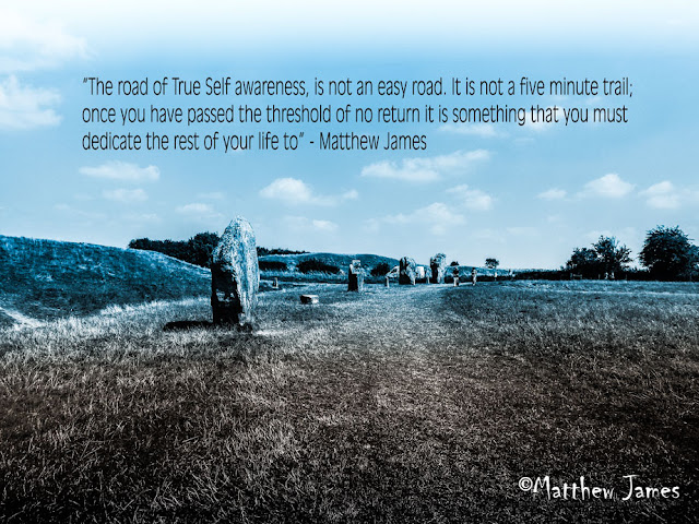 """""""The road of true self awareness, is not an easy road; it is not a five minute trail. Once you have passed the threshold of no return it is something you must dedicate the rest of your life to"""" - Matthew James"""