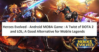 Heroes Evolved - Android MOBA Game : A Twist of DOTA 2 and LOL; A Good Alternative for Mobile Legends