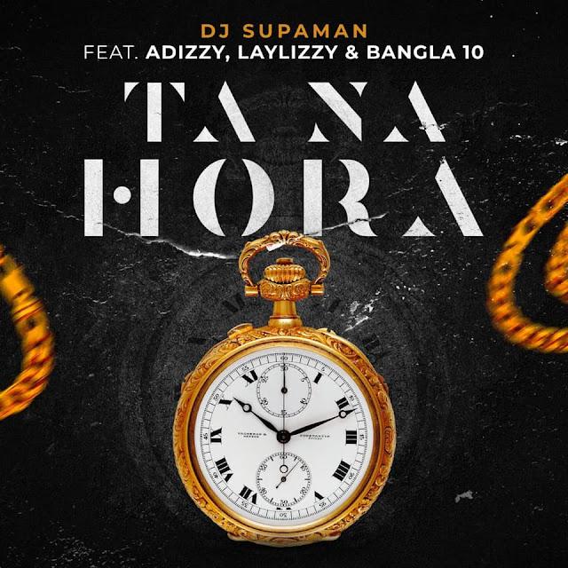 Dj Supaman feat. Adizzy, Lay lizzy & Bangla 10 - Ta Na Hora BAIXAR MUSICA
