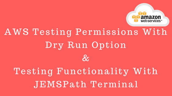 AWS Testing Permissions With Dry Run Option & Testing Functionality With JEMSPath Terminal