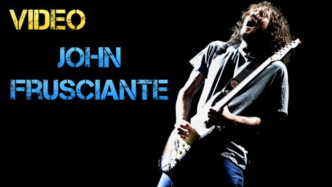 Vídeo Biografía John Frusciante