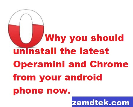 Why you should uninstall the latest Operamini and Chrome from your android phone now.