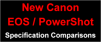 New Canon EOS / Powershot Cameras - Specification Comparisons