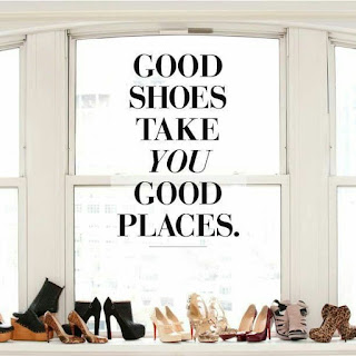 Good Shoes Will Take You To Good Places
