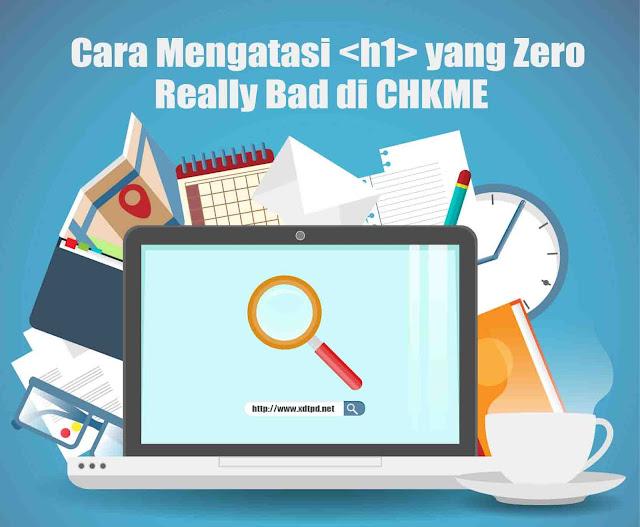 Cara Mengatasi H1 Zero That is Really Bad di Chkme.com