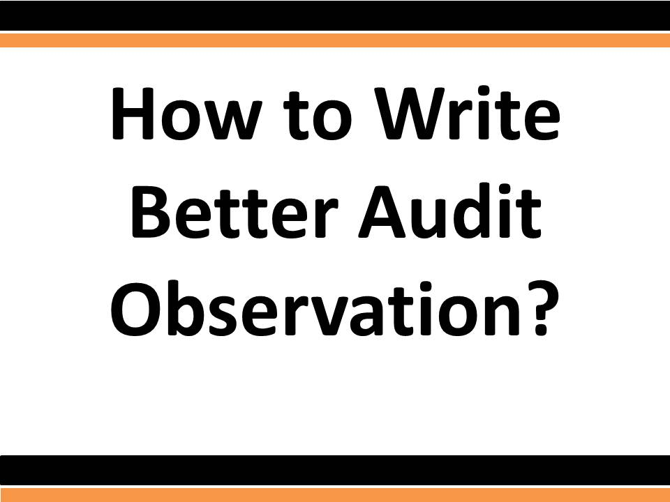 How To Write Audit Observation In A Better Way For Best