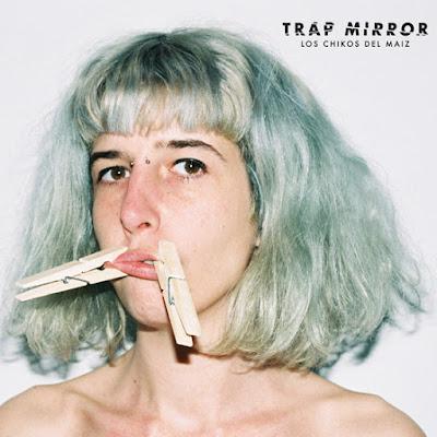 Los Chikos Del Maíz - Trap Mirror [2016]