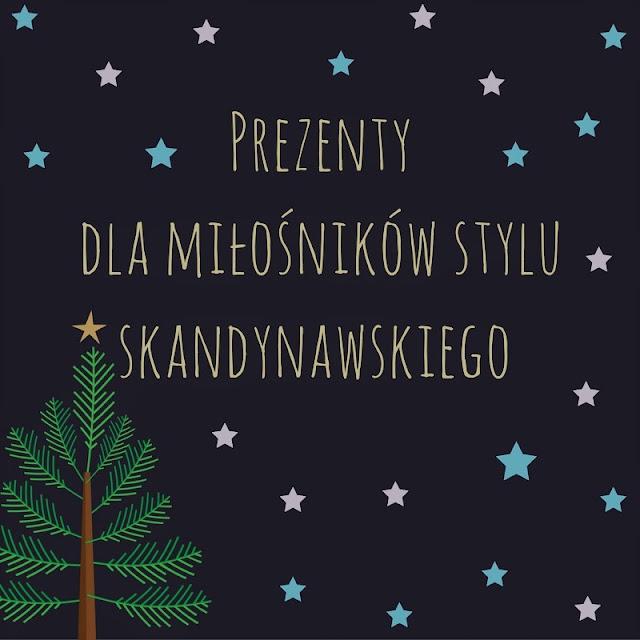 prezenty wnętrzarskie, dodatki do domu w stylu skandynawskim, dodatki w stylu scandi
