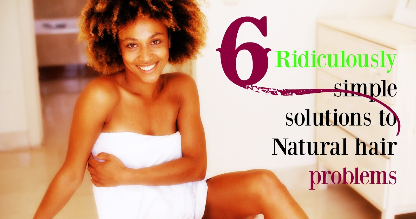 6 Ridiculously simple solutions to Natural hair problems