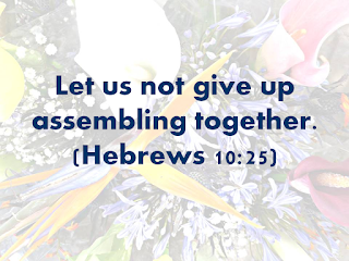 Let us not give up assembling together. Hebrews 10:25