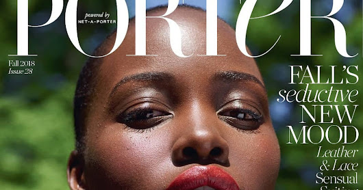 Lupita Nyong'o Covers Latest Issue Of Porter Magazine