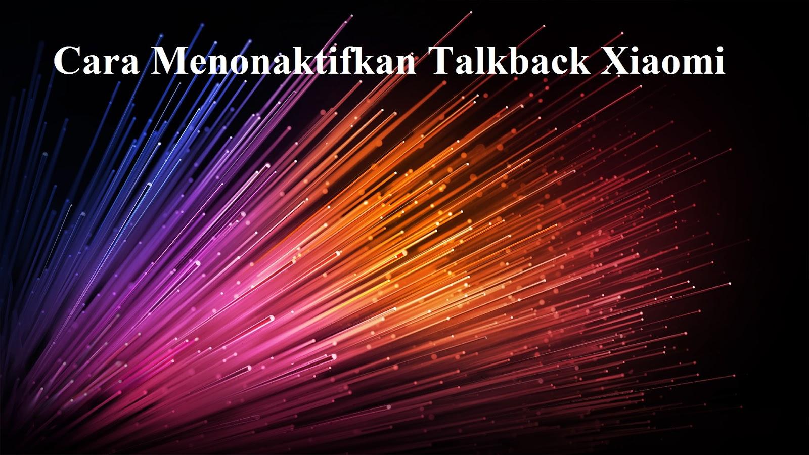 Cara Menonaktifkan Talkback Xiaomi Redmi