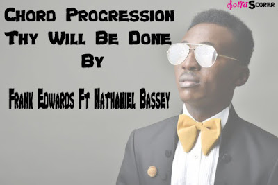 Chord Progression Thy Will Be Done - Frank Edwards Ft Nathaniel Bassey