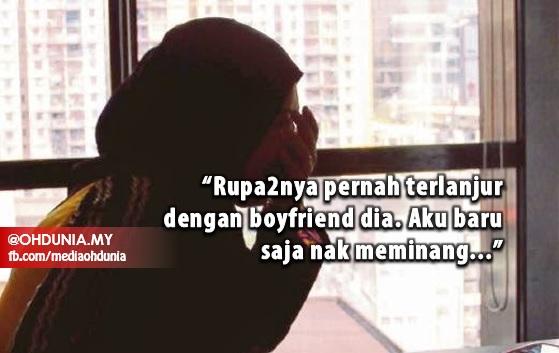 """""""Rupa2nya pernah terlanjur dengan boyfriend dia. Aku baru saja nak meminang..."""""""
