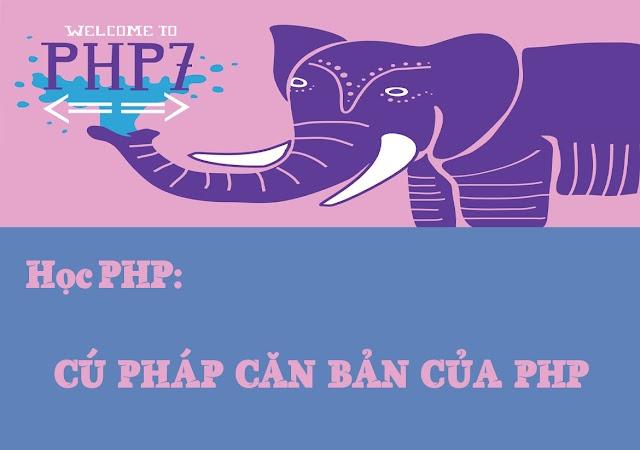 Bài 01: Cú pháp căn bản của ngôn ngữ lập trình PHP