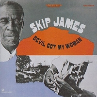 Skip James · Devil Got My Woman