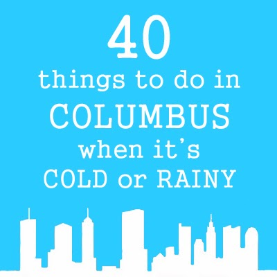 40 Things to Do in Columbus when it is Cold or Rainy