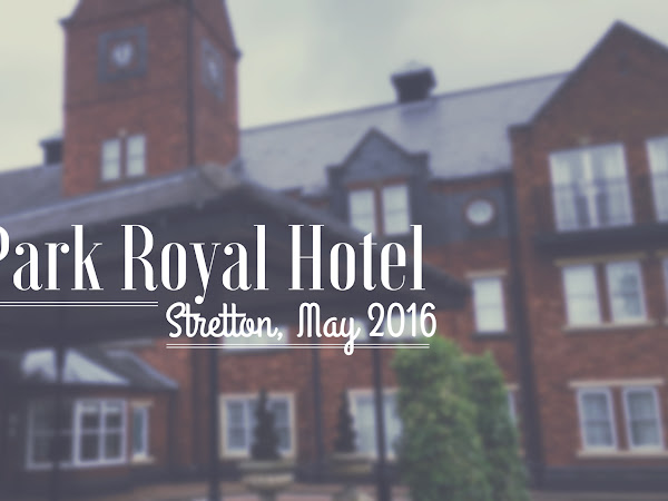HOTEL REVIEW: THE PARK ROYAL HOTEL, STRETTON // MAY 2016