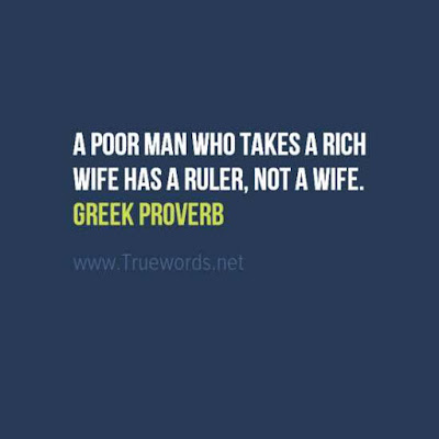 A poor man who takes a rich wife has a ruler, not a wife
