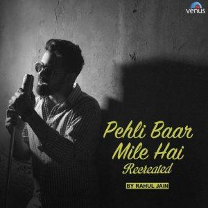 Pehli Baar Mile Hai – Recreated (2018)