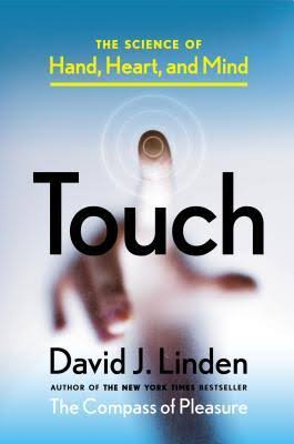 TOUCH:-THE SCIENCE OF HAND, HEART AND MIND BY DAVID J LINDEN