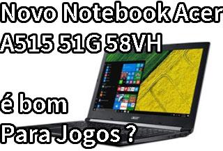 Notebook Acer A515-51G-58VH é Bom