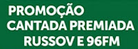 Promoção Cantada Premiada Russov e 96FM