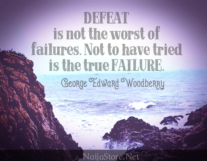 George E. Woodberry's Quote: DEFEAT is not the worst of failures. Not to have tried is the true FAILURE - Quotes