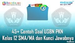 Lengkap - 45+ Contoh Soal USBN PKN Kelas 12 SMA/MA dan Kunci Jawabnya Terbaru