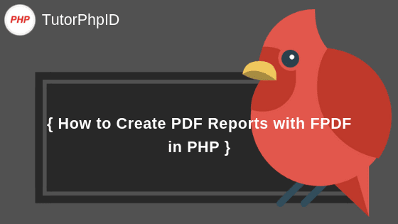 How to Create PDF Reports with FPDF in PHP - TutorPHPID