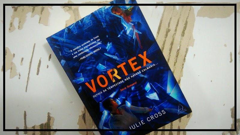 [RESENHA #353] VORTEX - TRILOGIA TEMPEST - VOLUME 02 - JULIE CROSS