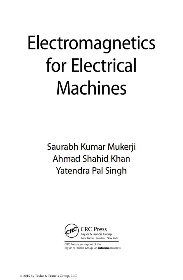 ELECTROMAGNETIC FOR ELECTRICAL MACHINES BY SAURABH KUMAR MUKERJI, AHMAD SHAHID KHAN AND YATENDRA PAL SINGH