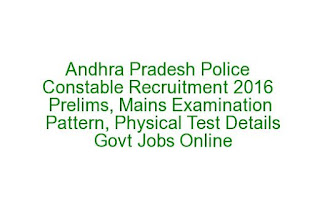 Andhra Pradesh Police Constable Recruitment 2016 Prelims, Mains Examination Pattern, Physical Test Details Govt Jobs Online