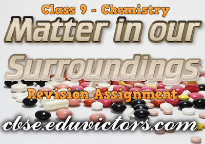 CBSE Class 9 - Science - Chapter – 1 – Matter in our Surroundings (Revision Assignment) (#cbsenotes)(#eduvictors)