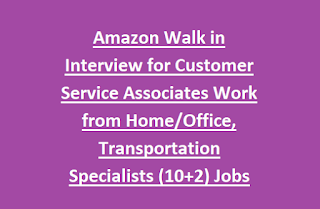 Amazon Walk in Interview for Customer Service Associates Work from Home, Office, Transportation Specialists (10+2) Jobs Recruitment 2017