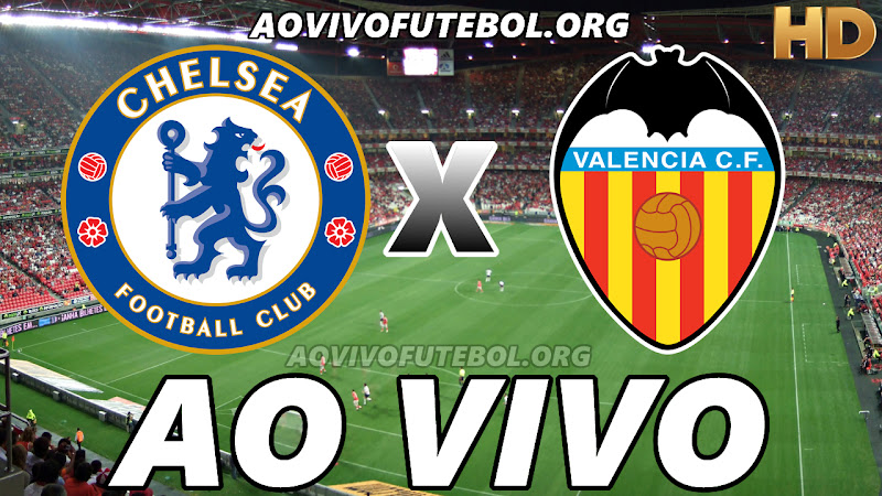 Assistir Chelsea vs Valencia Ao Vivo HD