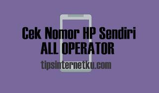 Cara Cek Nomor HP Sendiri All Operator 2018