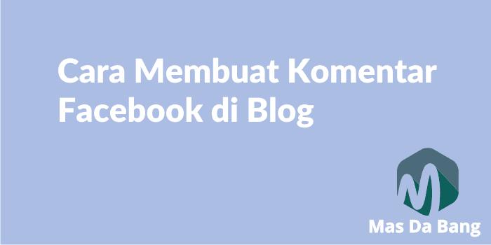 Cara Memasang Kolom Komentar Facebook di Blog