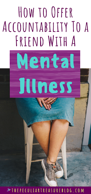 Learn how you can help keep your friends with mental illness accountable with these important tips.